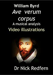 William Byrd Ave Verum Corpus: a musical analysis: Video illustrations (Music Through the Microscope Book 8)