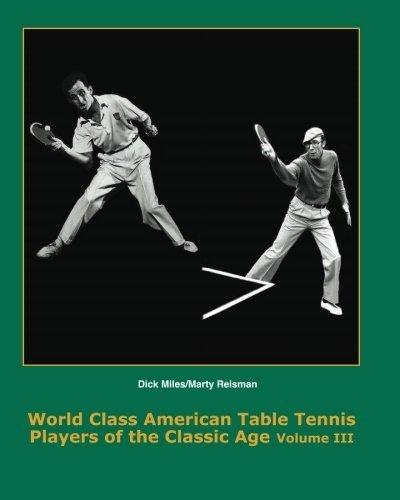World Class American Table Tennis Players of the Classic Age Volume III: 1931 - 1966 (Volume 3) by Dean Robert Johnson (2013-11-09) par Dean Robert Johnson; Tim Boggan