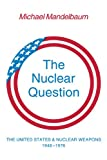 The Nuclear Question: The United States and Nuclear Weapons, 1946–1976