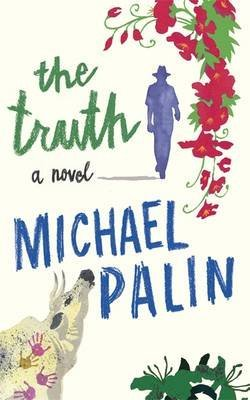 [(The Truth)] [ By (author) Michael Palin ] [July, 2013]