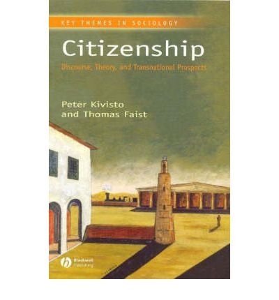 [ Citizenship: Discourse, Theory, And Transnational Prospects (Key Themes In Sociology) ] By Kivisto, Peter (Author) [ Sep - 2007 ] [ Paperback ]