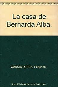 La casa de Bernarda Alba. [Tapa blanda] by GARCIA LORCA, Federico.- par Federico García Lorca
