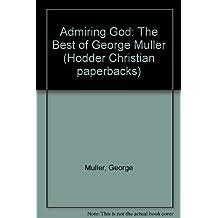 Admiring God: The Best of George Muller (Hodder Christian paperbacks) by George Muller (1986-09-01)