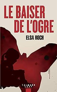 Le baiser de l'ogre par Elsa Roch