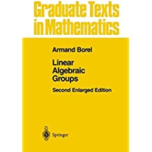 Linear Algebraic Groups (Graduate Texts in Mathematics) by Armand Borel (1991-04-18)