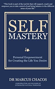 Self-Mastery: Personal Empowerment for Creating the Life You Desire (English Edition) von [Chacos, Marcus]