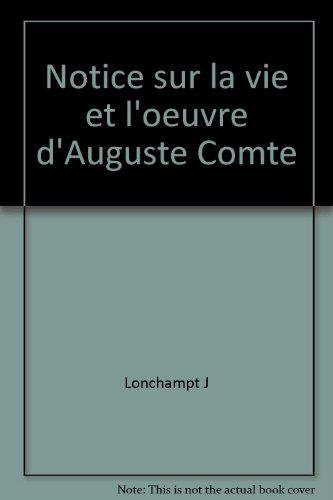 Notice sur la vie et l'oeuvre d'Auguste Comte par Lonchampt J