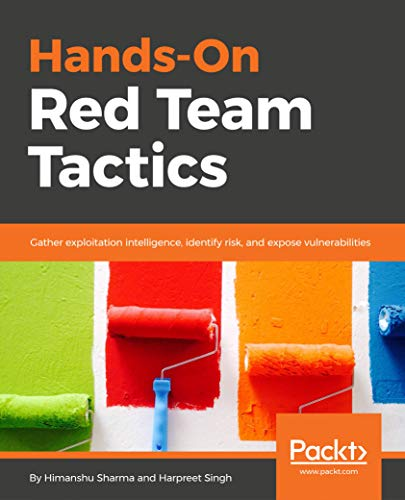 Hands-On Red Team Tactics: Gather exploitation intelligence, identify risk, and expose vulnerabilities (English Edition)