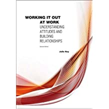 By Julie Hay Working it Out at Work: Understanding Attitudes and Building Relationships (2nd Edition) [Paperback]