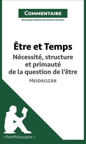 Être et Temps de Heidegger - Nécessité, structure et primauté de la question de l'être (Commentaire): Comprendre La Philosophie Avec Lepetitphilosophe.Fr