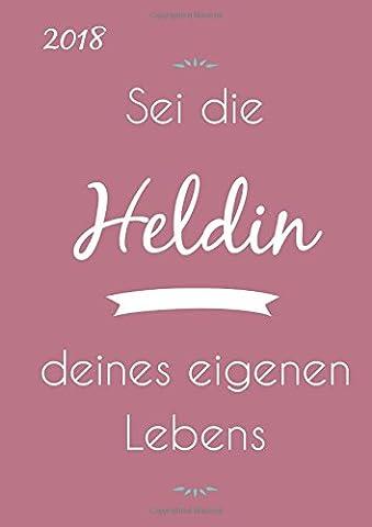 2018 Sei die Heldin deines eigenen Lebens: Kalender 2018 DIN A5 -Wochenkalender - DIN A5 - Eine Woche pro Doppelseite
