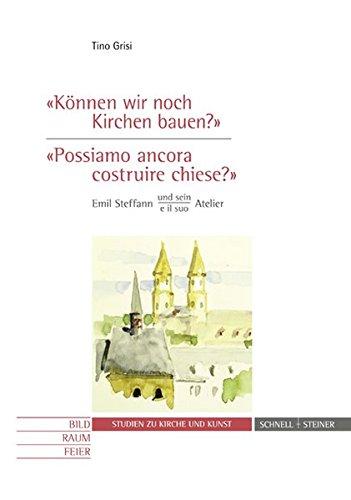 Können wir noch Kirchen bauen? / Possiamo ancora costruire chiese? Emil Steffann und sein /e il suo Atelier (Studien zu Kirche und Kunst, Band 15)