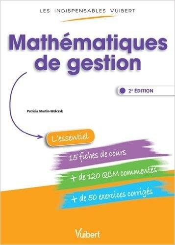 Mathmatiques de gestion - Fiches de cours, QCM comments, exercices corrigs de Patricia Martin-Wolczyk ( 28 aot 2015 )