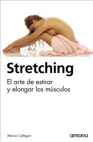 Stretching, el arte de estirar y elongar los músculos. por Marisa Melina Callegari