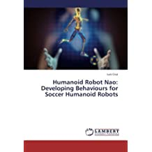 Humanoid Robot Nao: Developing Behaviours for Soccer Humanoid Robots by Luis Cruz (2013-08-14)