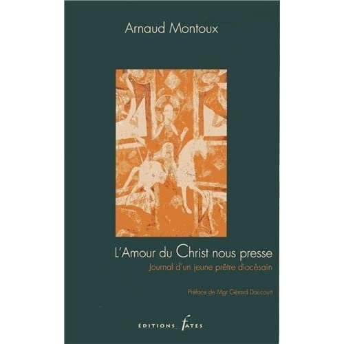 L'amour du Christ nous presse : Journal d'un jeune prêtre diocésain de Arnoud Montoux (18 novembre 2013) Broché