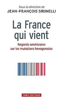 La France qui vient. Regards américains sur les mutations hexagonales: Regards américains sur les mutations hexagonales (Histoire)