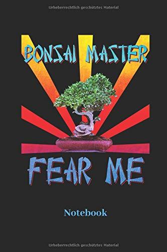 Bonsai Master Fear Me Notebook: Liniertes Notizbuch für Bonsai Baum Fans - Notizheft, Klatte für Männer, Frauen und Kinder