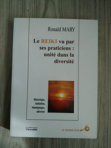 LE REIKI VU PAR SES PRATICIENS : UNITE DANS LA DIVERSITE. Historique, initiation, témoignages, adresses par Ronald Mary
