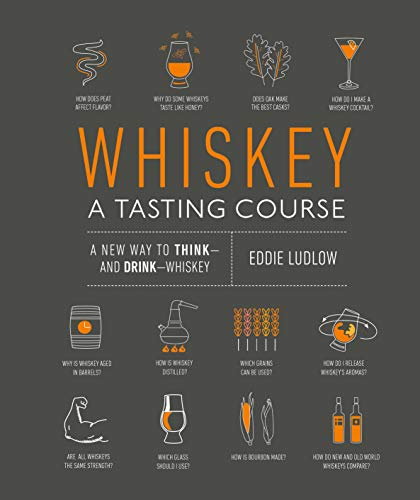 Whiskey: A Tasting Course: A new way to Think and Drink Whiskey