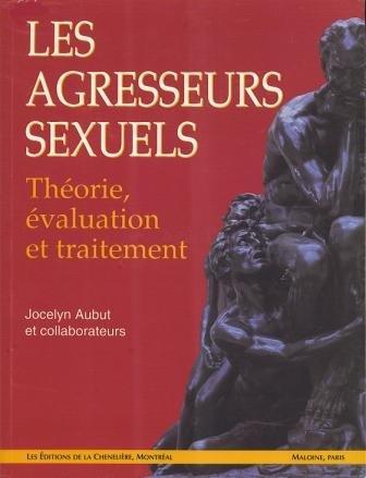 LES AGRESSEURS SEXUELS : THEORIE, EVALUATION ET TRAITEMENT