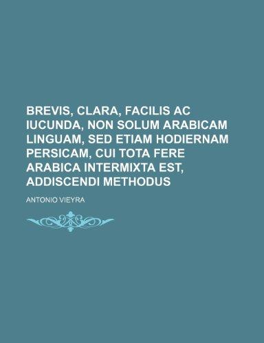 Brevis, clara, facilis ac iucunda, non solum arabicam linguam, sed etiam hodiernam persicam, cui tota fere arabica intermixta est, addiscendi methodus