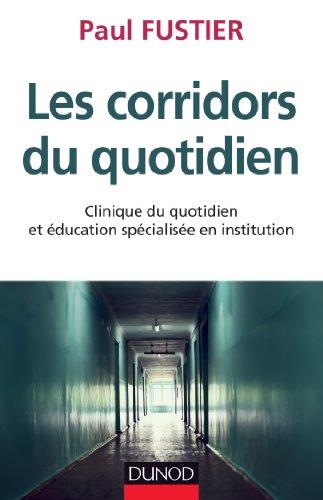 Les corridors du quotidien - Clinique du quotidien et éducation spécialisée en institution