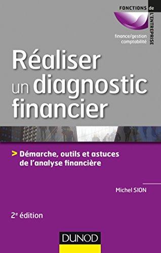Réaliser un diagnostic financier - 2e éd. - Démarches, outils et astuces de l'analyse financière par Michel Sion
