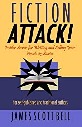 Fiction Attack!: Insider Secrets for Writing and Selling Your Novels & Stories For Self-Published and Traditional Authors by James Scott Bell (2013-01-22)
