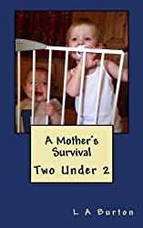 Two Under 2 (A Mother's Survival)