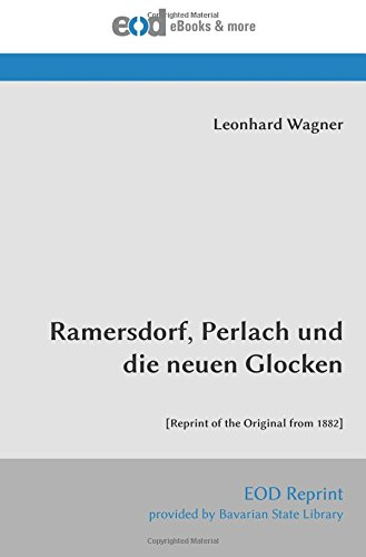 Ramersdorf, Perlach und die neuen Glocken: [Reprint of the Original from 1882]