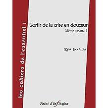 Sortir de la crise en douceur: Même pas mal (les cahiers de l'essentiel !) (French Edition)