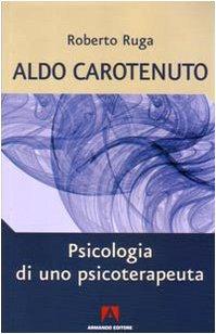 Aldo Carotenuto. Psicologia di uno psicoterapeuta