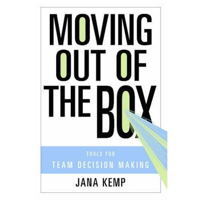 [(Moving Out of the Box: Tools for Team Decision Making )] [Author: Jana M. Kemp] [Nov-2007]