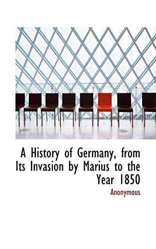 A History of Germany, from Its Invasion by Marius to the Year 1850