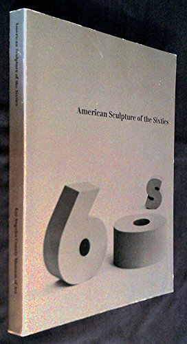 American Sculpture of the Sixties; Exhibition Selected and Book-Catalog Edited by Maurice Tuchman. Sponsored by the Contemporary Art Council par Maurice. Los Angeles County Museum Of Art. Philadelphia Museum Of Art Tuchman