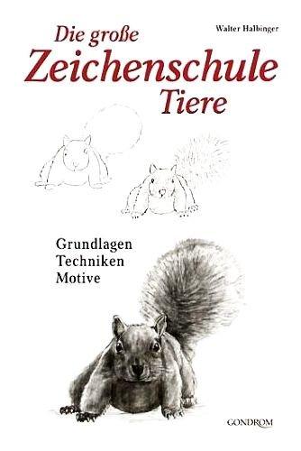 Die große Zeichenschule: Tiere - Grundlagen . Techniken . Motive [Illustrierte Ausgabe 2005]