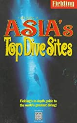Fielding's Asia's Top Dive Sites: The Best Diving in Indonesia, Malaysia, the Philippines and Thailand (Periplus editions) by Fiona Nichols (1996-11-04)