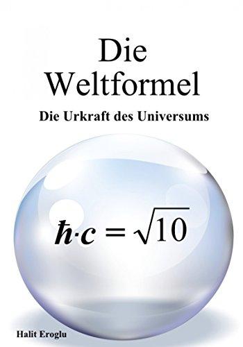 Die Weltformel: Die Urkraft des Universums