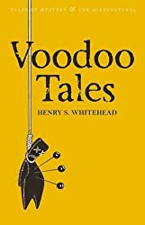 Voodoo Tales: The Ghost Stories of Henry S Whitehead (Tales of Mystery & The Supernatural)