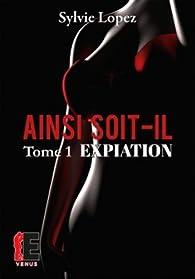Ainsi soit-il, tome 1 : Expiation par Sylvie Lopez