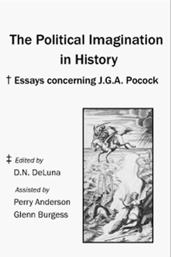 The Political Imagination in History: Essays Concerning J.G.A. Pocock