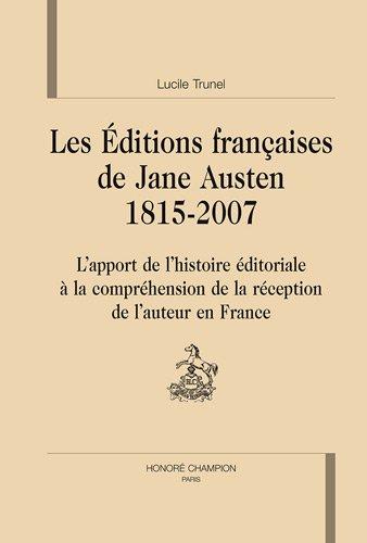 Les éditions françaises de Jane Austen (1815-2007) : L'apport de l'histoire éditoriale à la compréhension de la réception de l'auteur en France