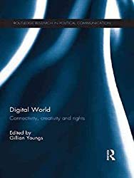 [(Digital World : Connectivity, Creativity and Rights)] [Edited by Gillian Youngs] published on (March, 2015)