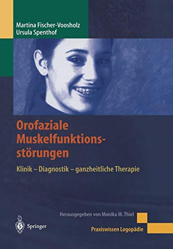 Orofaziale Muskelfunktionsstörungen: Klinik - Diagnostik - Ganzheitliche Therapie (Praxiswissen Logopädie) (German Edition)