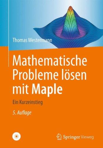 Mathematische Probleme lösen mit Maple: Ein Kurzeinstieg