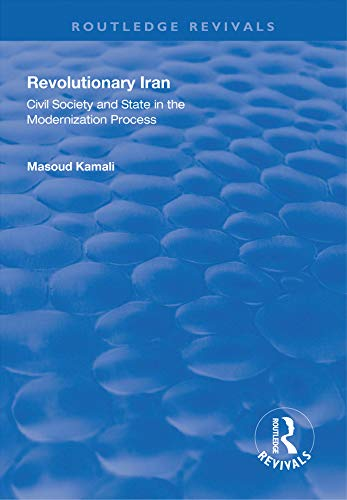 Revolutionary Iran: Civil Society and State in the Modernization Process (Routledge Revivals) (English Edition)
