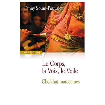 Le corps, la voix, le voile: Cheikhat marocaines (Connaissance du Monde Arabe)
