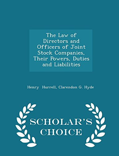 The Law of Directors and Officers of Joint Stock Companies, Their Powers, Duties and Liabilities - Scholar's Choice Edition