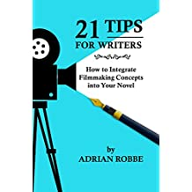 21 Tips for Writers -- How to Integrate Filmmaking Concepts into Your Novel (English Edition)